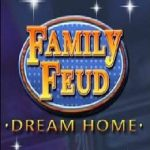 Family Feud: Dream Home