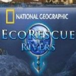 Nat Geo Eco Rescue: Rivers