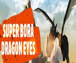 Super Bora Dragon Eyes