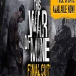 This War of Mine (Final Cut and All Dlc)