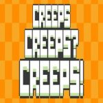 Creeps Creeps? Creeps!
