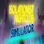 Isolationist Nightclub Simulator