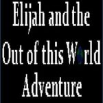 Elijah and the Out of this World Adventure